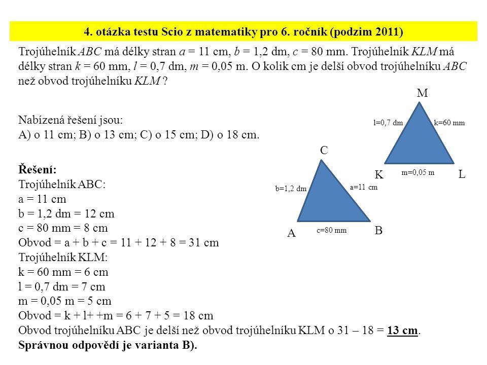 Trojúhelník ABC má délky stran a = 11 cm, b = 1,2 dm, c = 80 mm.