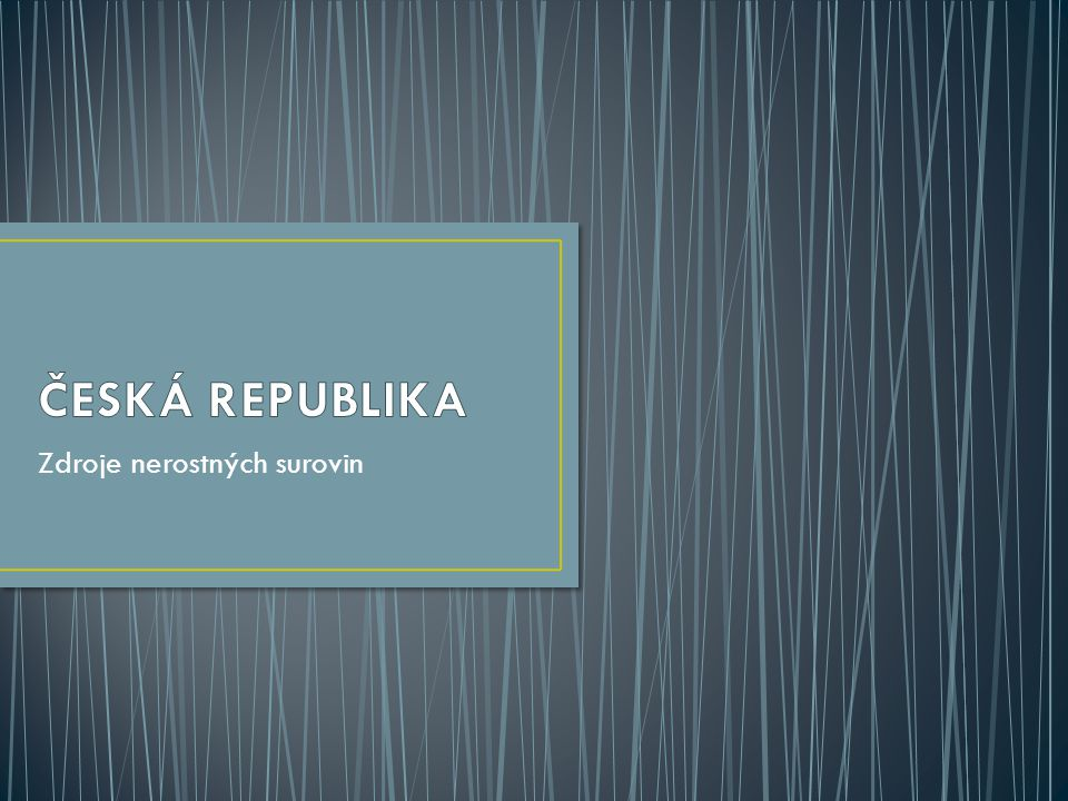 ČR má omezené a nerovnoměrně rozložené zásoby Nerostné bohatství závisí na geologické stavbě území Těžba nerostných surovin se řídí zákonem – tzv.