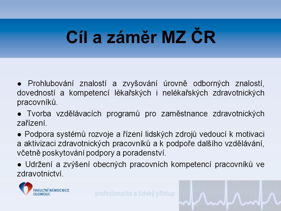 Cíl a záměr MZ ČR ● Prohlubování znalostí a zvyšování úrovně odborných znalostí, dovedností a kompetencí lékařských i nelékařských zdravotnických prac