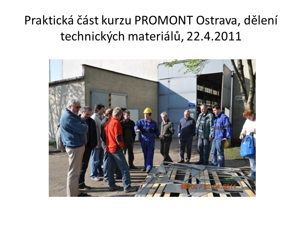 Praktická část kurzu PROMONT Ostrava, dělení technických materiálů, 22.4.2011