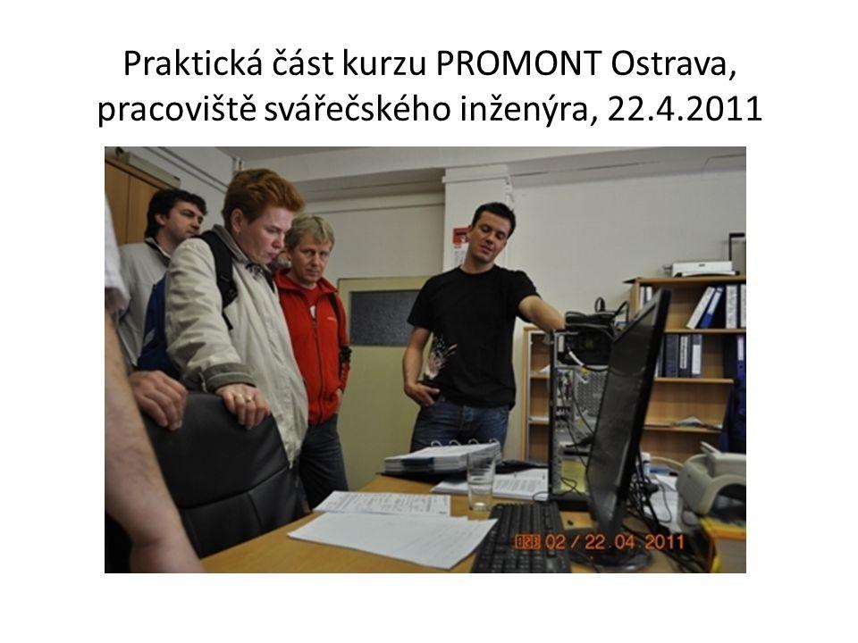 Praktická část kurzu PROMONT Ostrava, pracoviště svářečského inženýra, 22.4.2011