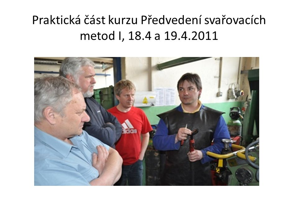 Praktická část kurzu Předvedení svařovacích metod I, 18.4 a 19.4.2011