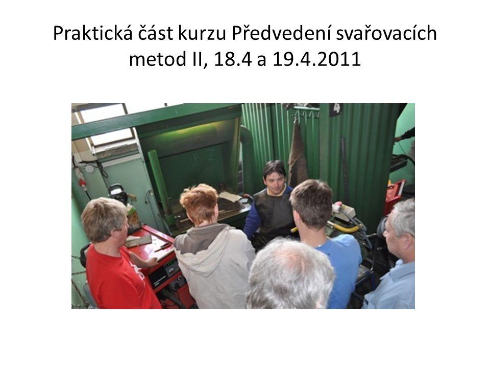 Praktická část kurzu Předvedení svařovacích metod II, 18.4 a 19.4.2011