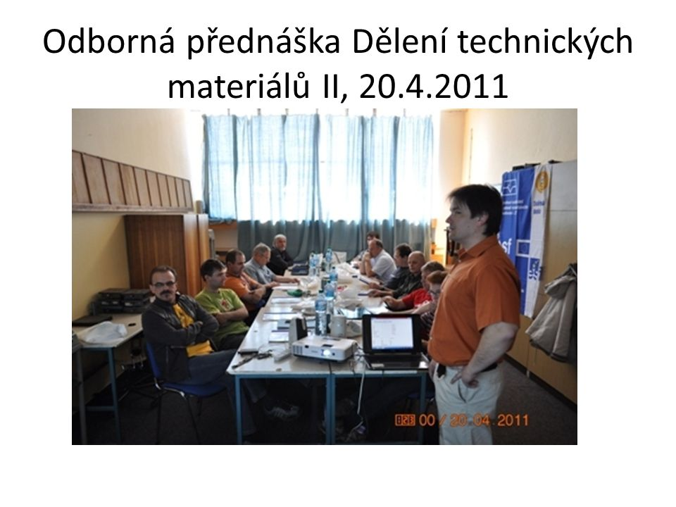 Odborná přednáška Dělení technických materiálů II, 20.4.2011