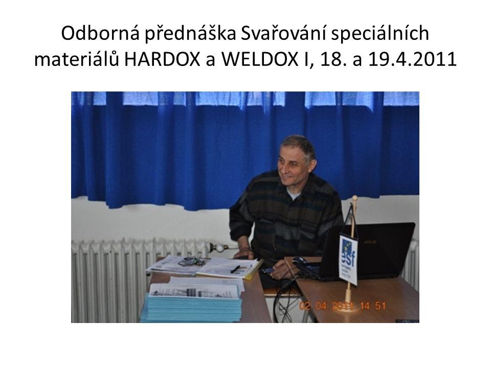 Odborná přednáška Svařování speciálních materiálů HARDOX a WELDOX I, 18. a 19.4.2011
