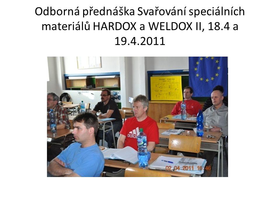 Odborná přednáška Svařování speciálních materiálů HARDOX a WELDOX II, 18.4 a 19.4.2011
