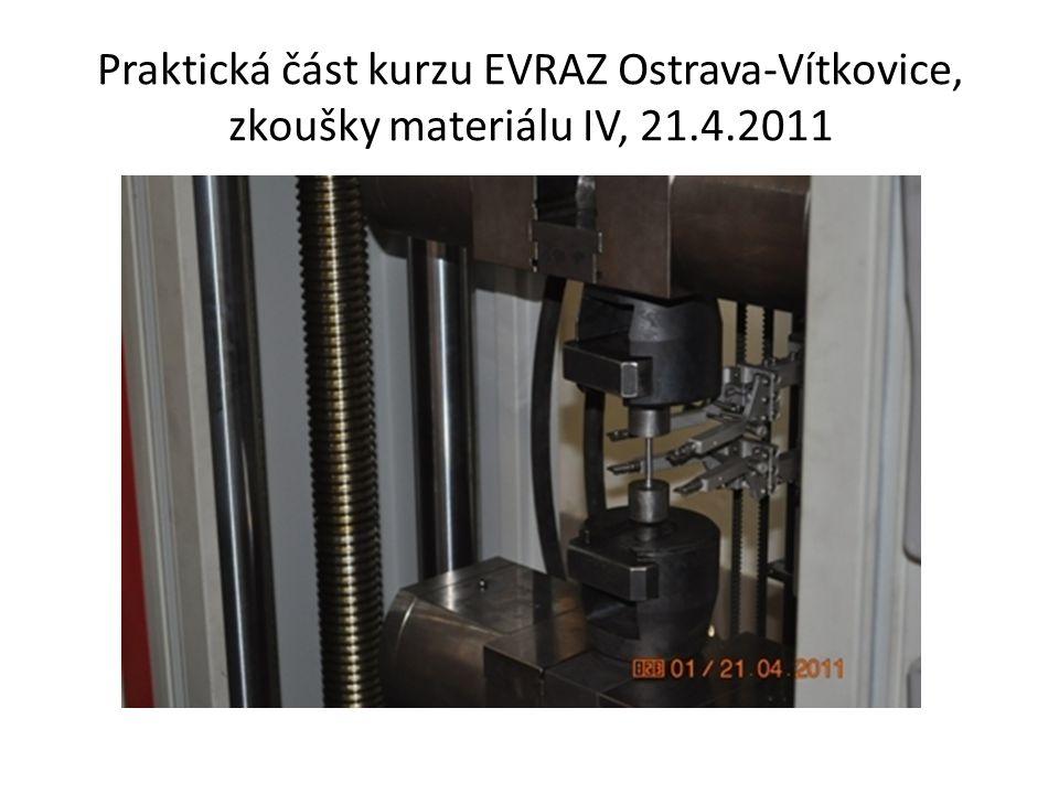 Praktická část kurzu EVRAZ Ostrava-Vítkovice, zkoušky materiálu IV, 21.4.2011