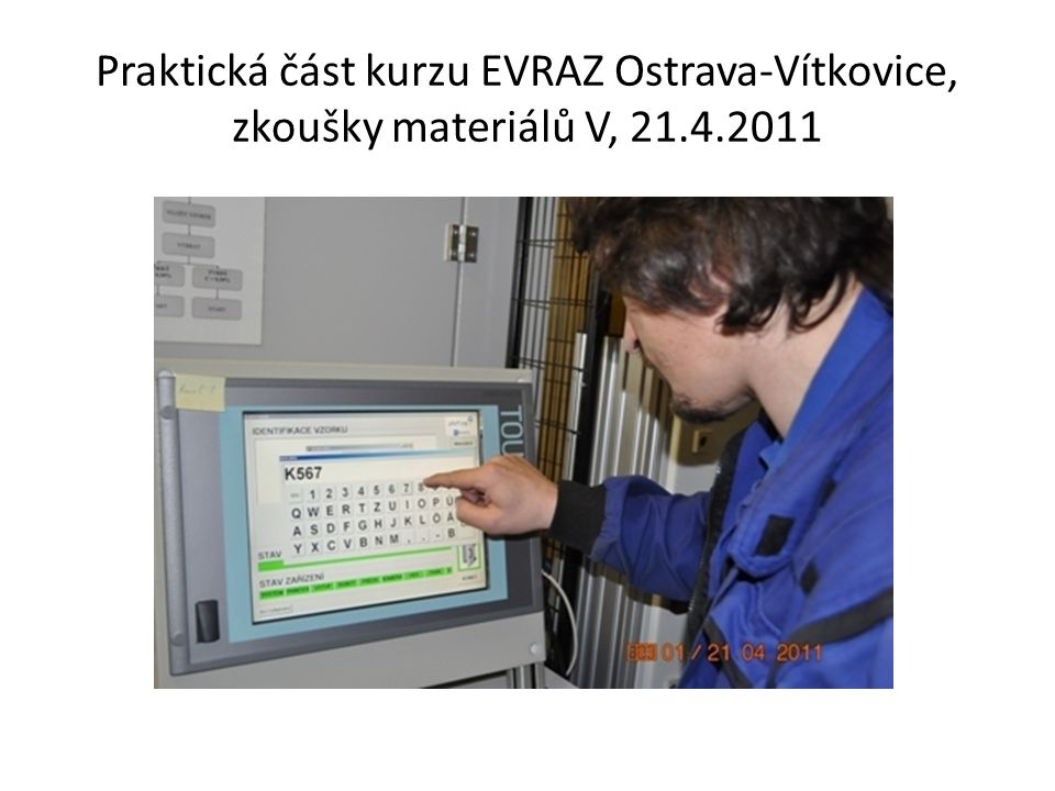 Praktická část kurzu EVRAZ Ostrava-Vítkovice, zkoušky materiálů V, 21.4.2011