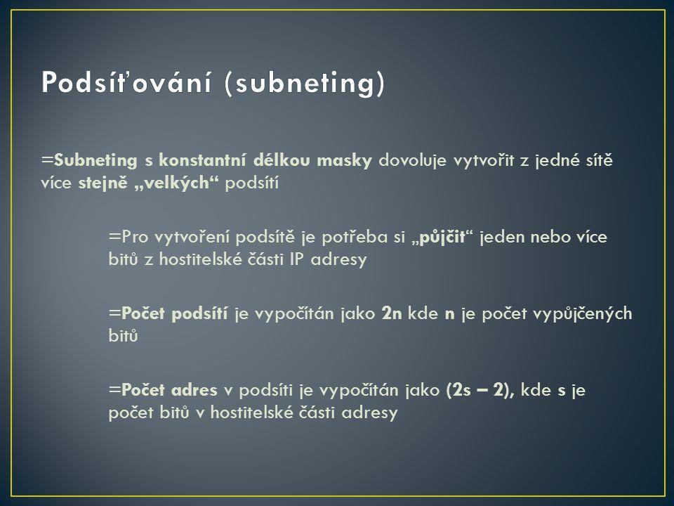 """=Subneting s konstantní délkou masky dovoluje vytvořit z jedné sítě více stejně """"velkých"""" podsítí =Pro vytvoření podsítě je potřeba si """"půjčit"""" jeden"""