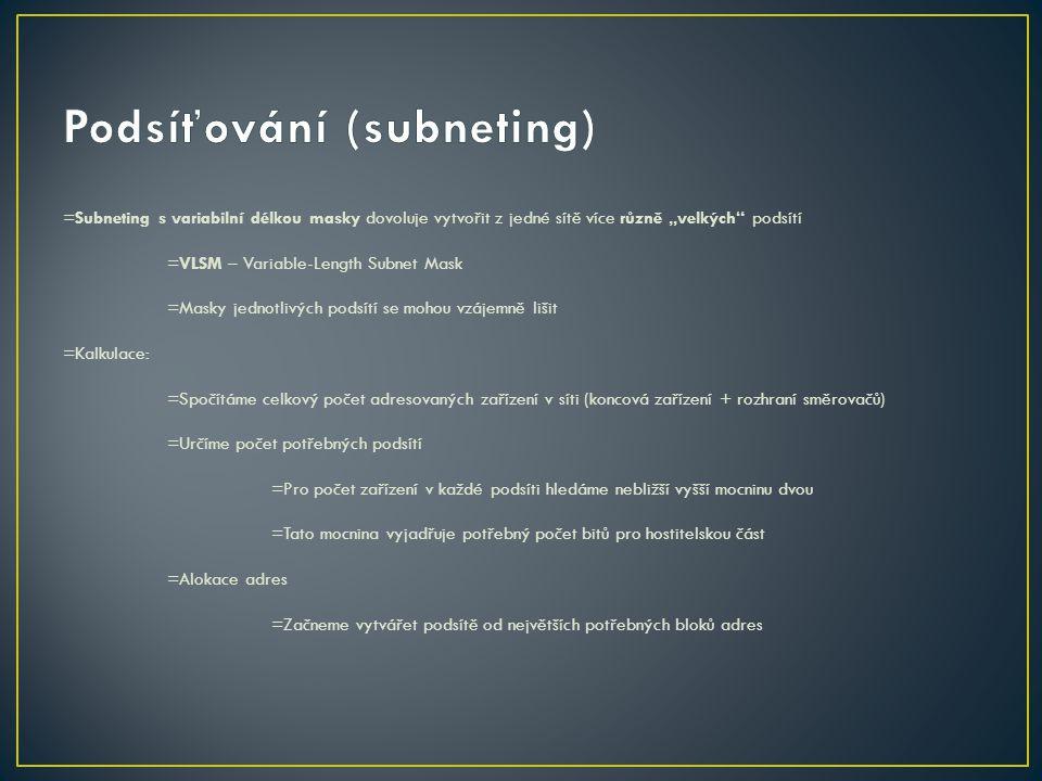 """=Subneting s variabilní délkou masky dovoluje vytvořit z jedné sítě více různě """"velkých"""" podsítí =VLSM – Variable-Length Subnet Mask =Masky jednotlivý"""
