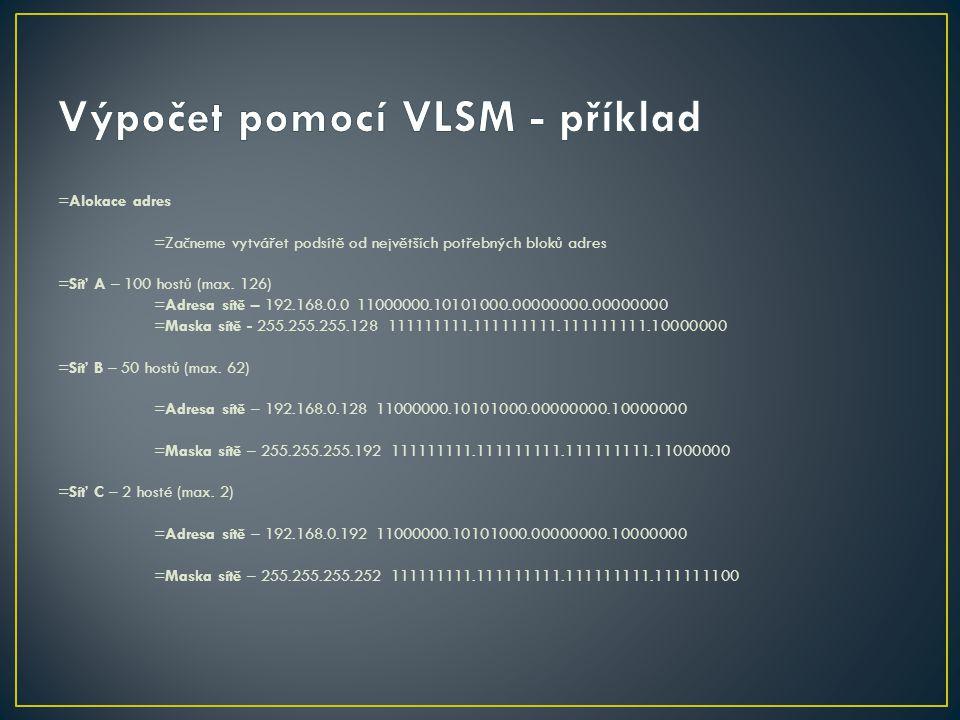 =Alokace adres =Začneme vytvářet podsítě od největších potřebných bloků adres =Síť A – 100 hostů (max. 126) =Adresa sítě – 192.168.0.0 11000000.101010