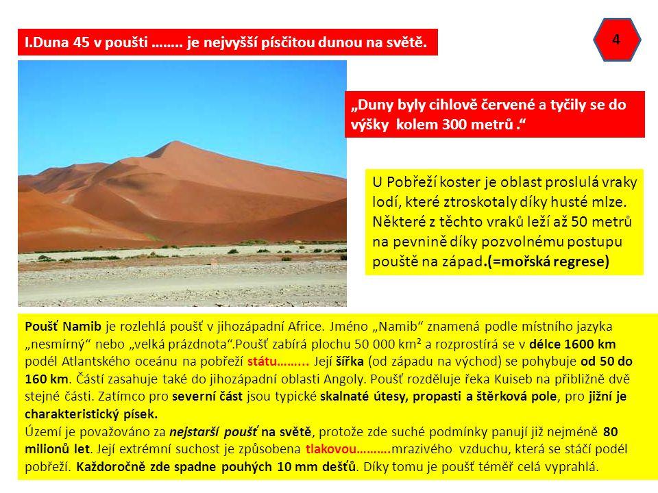 """4 I.Duna 45 v poušti …….. je nejvyšší písčitou dunou na světě. Poušť Namib je rozlehlá poušť v jihozápadní Africe. Jméno """"Namib"""" znamená podle místníh"""