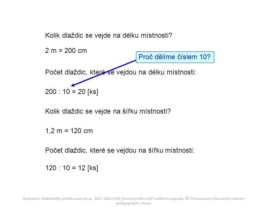 Kolik dlaždic se vejde na délku místnosti? 2 m = 200 cm Počet dlaždic, které se vejdou na délku místnosti: 200 : 10 = 20 [ks] Kolik dlaždic se vejde n