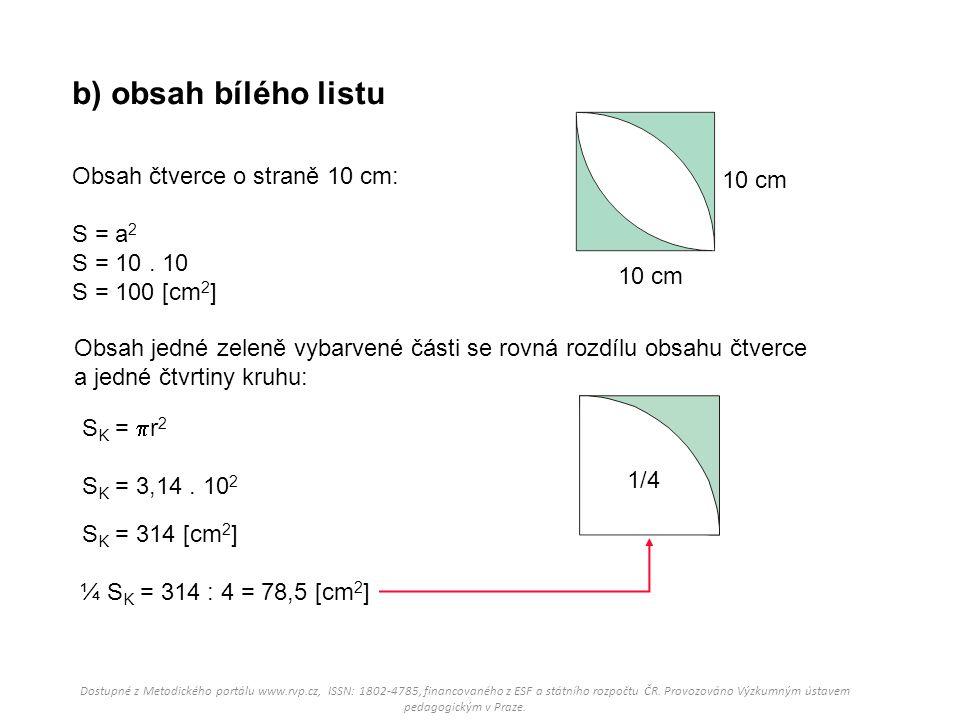 b) obsah bílého listu 10 cm Obsah čtverce o straně 10 cm: S = a 2 S = 10. 10 S = 100 [cm 2 ] Obsah jedné zeleně vybarvené části se rovná rozdílu obsah