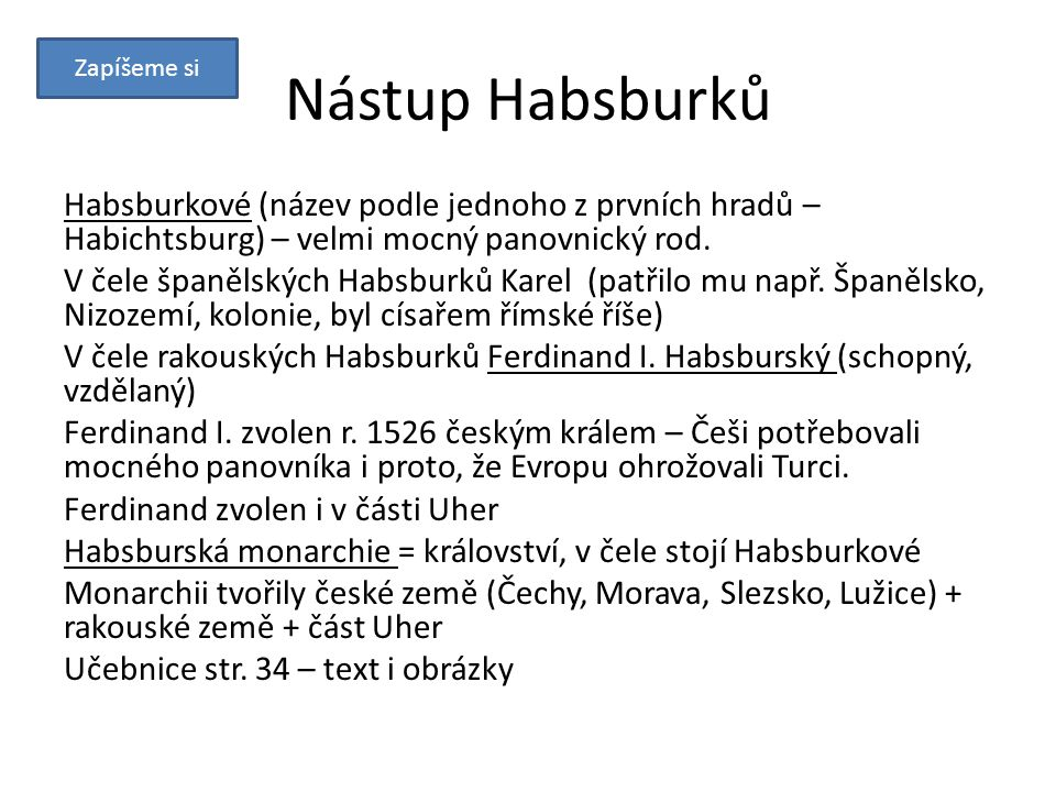 Nástup Habsburků Habsburkové (název podle jednoho z prvních hradů – Habichtsburg) – velmi mocný panovnický rod.