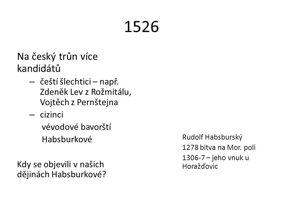1526 Na český trůn více kandidátů – čeští šlechtici – např.