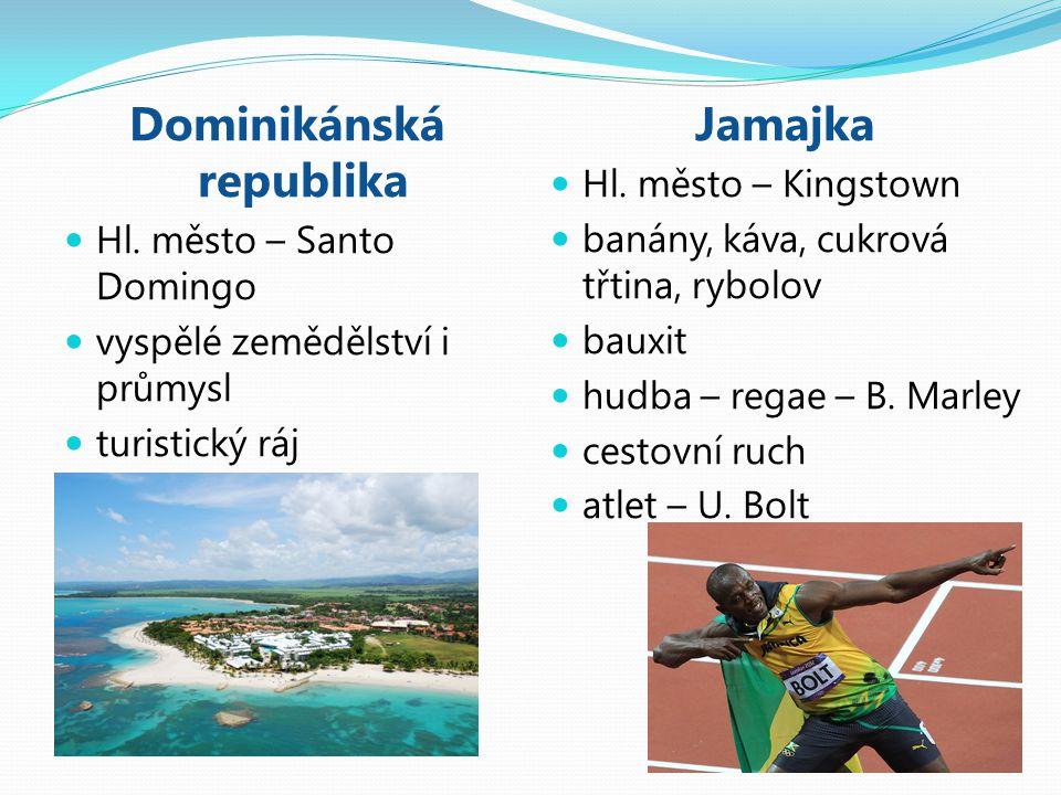 Dominikánská republika Hl. město – Santo Domingo vyspělé zemědělství i průmysl turistický ráj Jamajka Hl. město – Kingstown banány, káva, cukrová třti