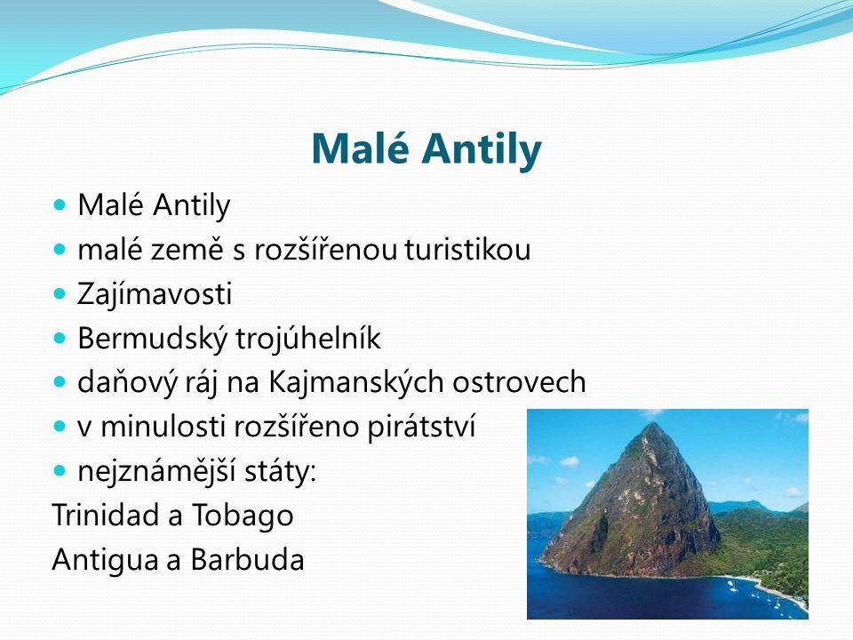 Malé Antily malé země s rozšířenou turistikou Zajímavosti Bermudský trojúhelník daňový ráj na Kajmanských ostrovech v minulosti rozšířeno pirátství ne