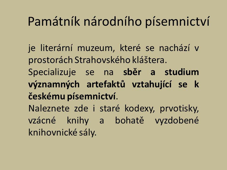 Památník národního písemnictví je literární muzeum, které se nachází v prostorách Strahovského kláštera. Specializuje se na sběr a studium významných