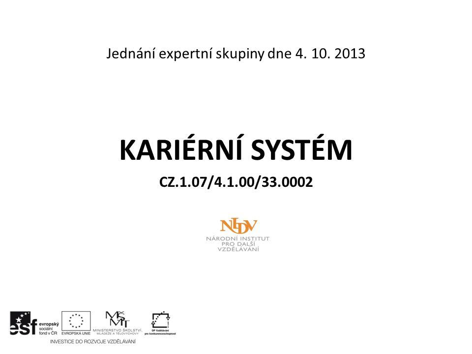 Jednání expertní skupiny dne 4. 10. 2013 KARIÉRNÍ SYSTÉM CZ.1.07/4.1.00/33.0002