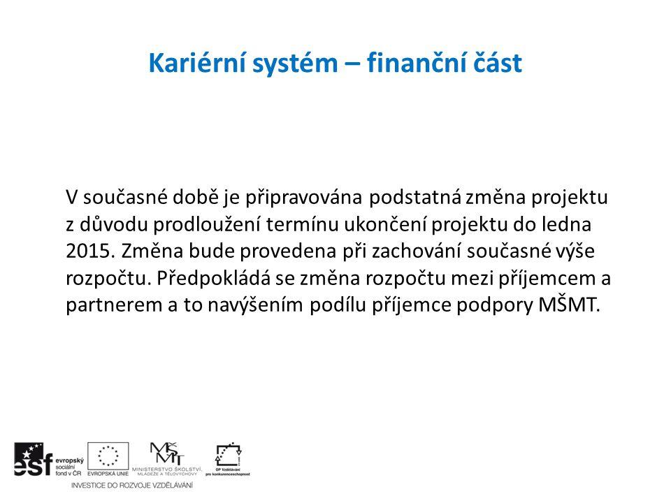 Kariérní systém – finanční část V současné době je připravována podstatná změna projektu z důvodu prodloužení termínu ukončení projektu do ledna 2015.