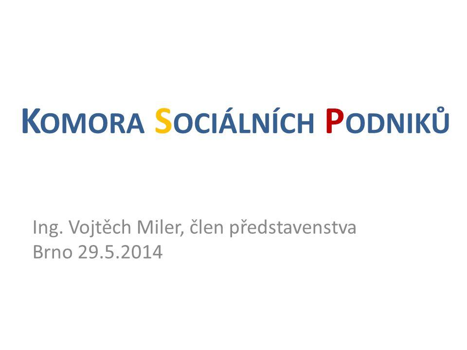 K OMORA S OCIÁLNÍCH P ODNIKŮ Ing. Vojtěch Miler, člen představenstva Brno 29.5.2014