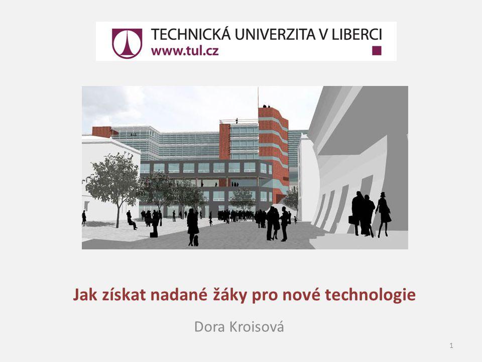 Jak získat nadané žáky pro nové technologie Dora Kroisová 1