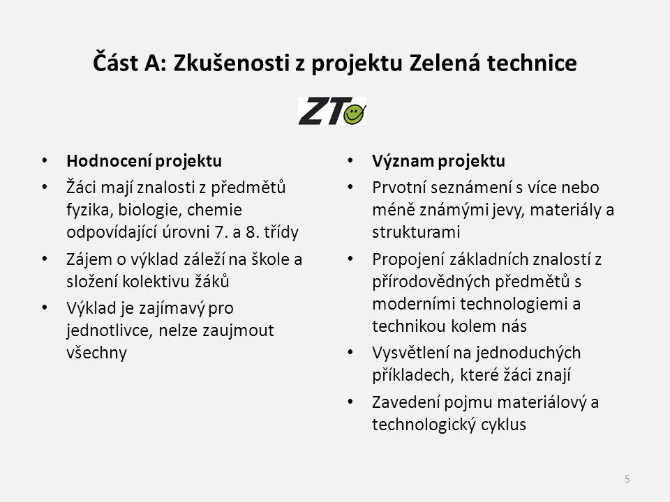 Část A: Zkušenosti z projektu Zelená technice Hodnocení projektu Žáci mají znalosti z předmětů fyzika, biologie, chemie odpovídající úrovni 7.