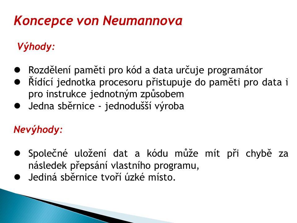 Koncepce von Neumannova Výhody: Rozdělení paměti pro kód a data určuje programátor Řídící jednotka procesoru přistupuje do paměti pro data i pro instr