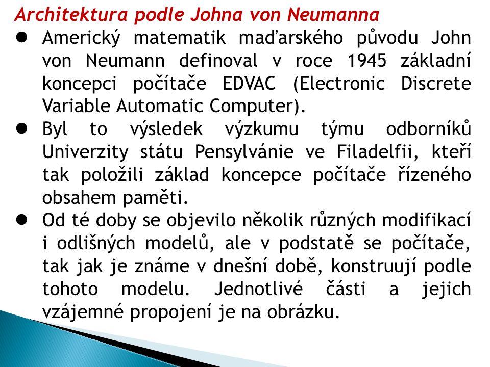Architektura podle Johna von Neumanna Americký matematik maďarského původu John von Neumann definoval v roce 1945 základní koncepci počítače EDVAC (El
