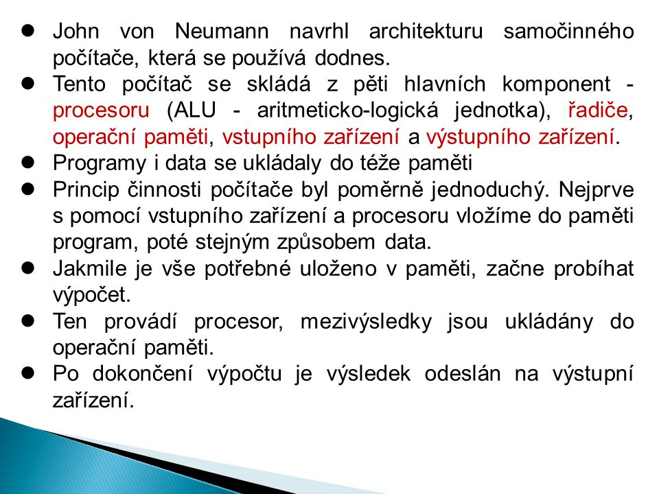 John von Neumann navrhl architekturu samočinného počítače, která se používá dodnes. Tento počítač se skládá z pěti hlavních komponent - procesoru (ALU