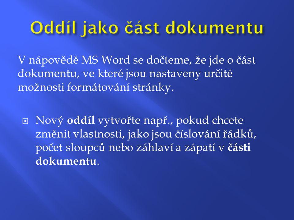 V nápovědě MS Word se dočteme, že jde o část dokumentu, ve které jsou nastaveny určité možnosti formátování stránky.  Nový oddíl vytvořte např., poku