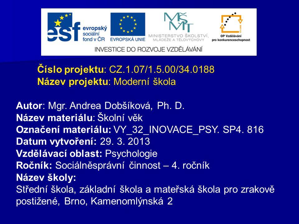Číslo projektu: CZ.1.07/1.5.00/34.0188 Název projektu: Moderní škola Autor: Mgr. Andrea Dobšíková, Ph. D. Název materiálu: Školní věk Označení materiá