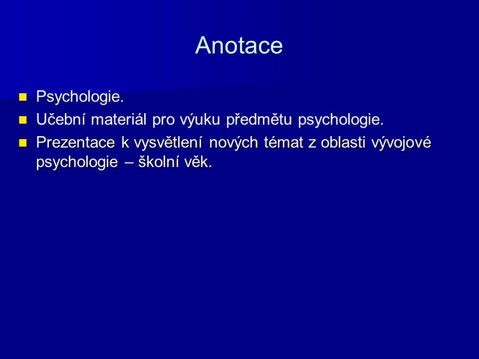 Anotace Psychologie.. Učební materiál pro výuku předmětu psychologie. Prezentace k vysvětlení nových témat z oblasti vývojové psychologie – školní věk