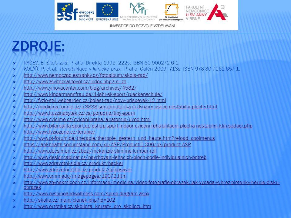  RAŠEV, E. Škola zad. Praha: Direkta 1992. 222s. ISBN 80-900272-6-1.  KOLÁŘ, P. et al., Rehabilitace v klinické praxi. Praha: Galén 2009. 713s. ISBN