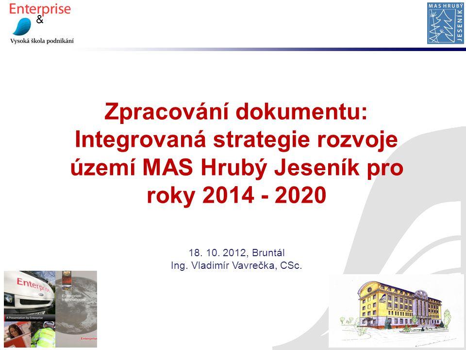 & Zpracování dokumentu: Integrovaná strategie rozvoje území MAS Hrubý Jeseník pro roky 2014 - 2020 18. 10. 2012, Bruntál Ing. Vladimír Vavrečka, CSc.