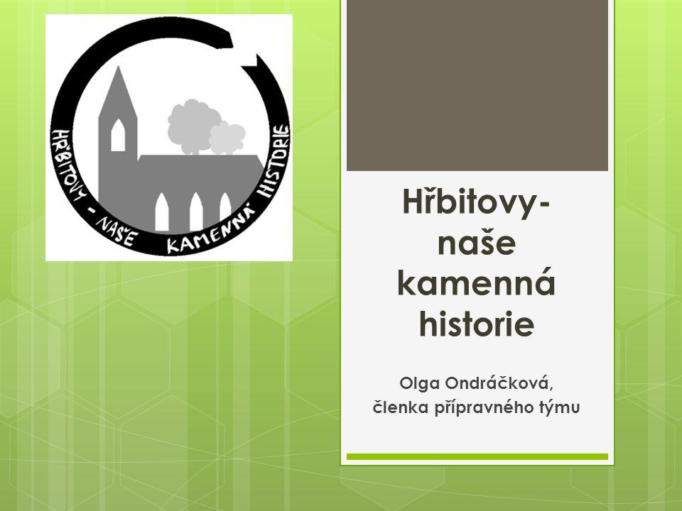 Hřbitovy- naše kamenná historie Olga Ondráčková, členka přípravného týmu