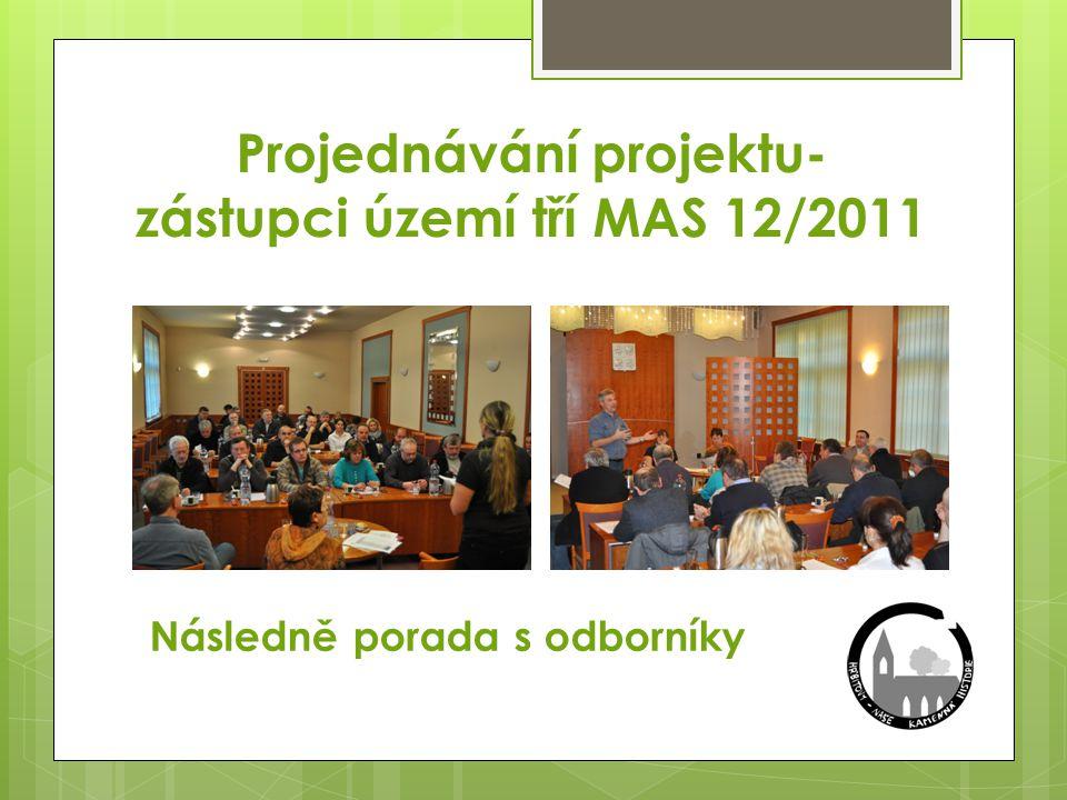 Projednávání projektu- zástupci území tří MAS 12/2011 Následně porada s odborníky