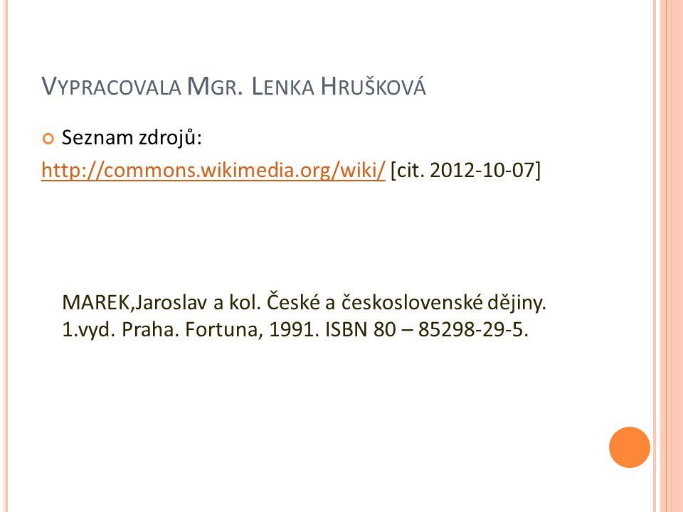 V YPRACOVALA M GR. L ENKA H RUŠKOVÁ Seznam zdrojů: http://commons.wikimedia.org/wiki/http://commons.wikimedia.org/wiki/ [cit. 2012-10-07] MAREK,Jarosl