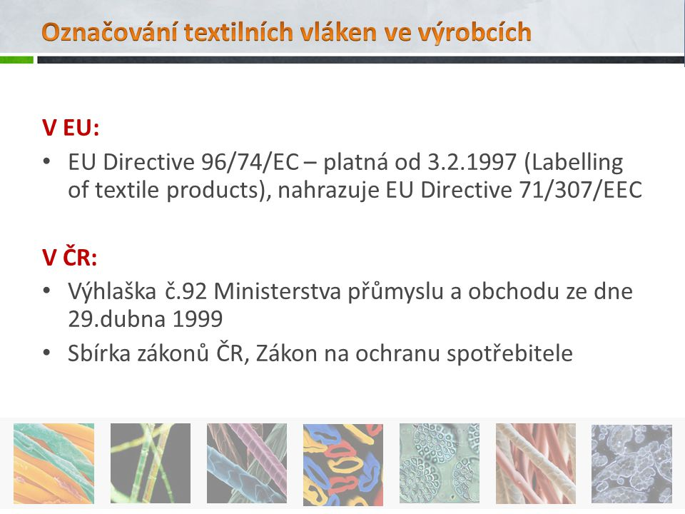 V EU: EU Directive 96/74/EC – platná od 3.2.1997 (Labelling of textile products), nahrazuje EU Directive 71/307/EEC V ČR: Výhlaška č.92 Ministerstva p