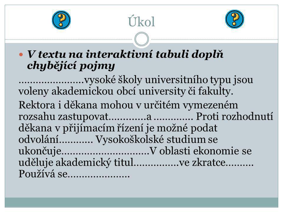 Úkol V textu na interaktivní tabuli doplň chybějící pojmy …………………..vysoké školy universitního typu jsou voleny akademickou obcí university či fakulty.