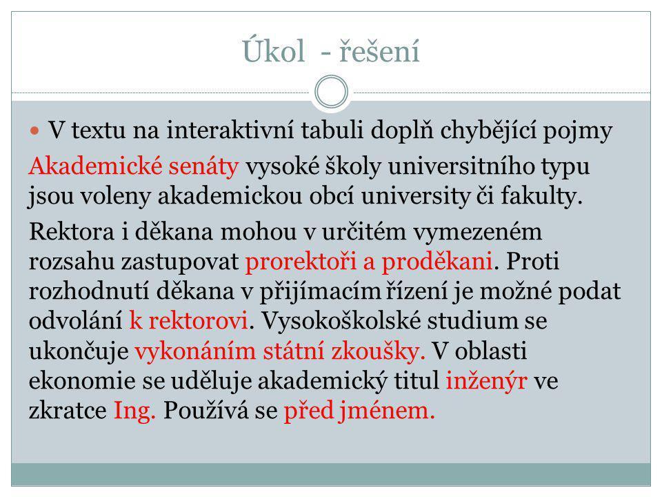 Úkol - řešení V textu na interaktivní tabuli doplň chybějící pojmy Akademické senáty vysoké školy universitního typu jsou voleny akademickou obcí univ