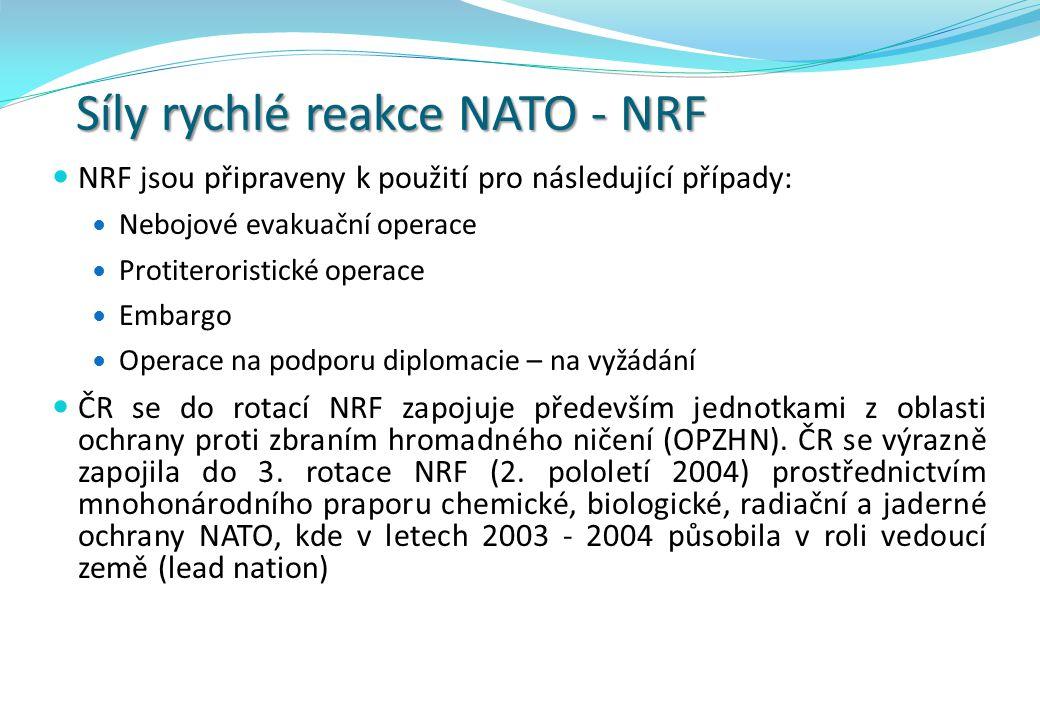 Síly rychlé reakce NATO - NRF NRF jsou připraveny k použití pro následující případy: Nebojové evakuační operace Protiteroristické operace Embargo Operace na podporu diplomacie – na vyžádání ČR se do rotací NRF zapojuje především jednotkami z oblasti ochrany proti zbraním hromadného ničení (OPZHN).