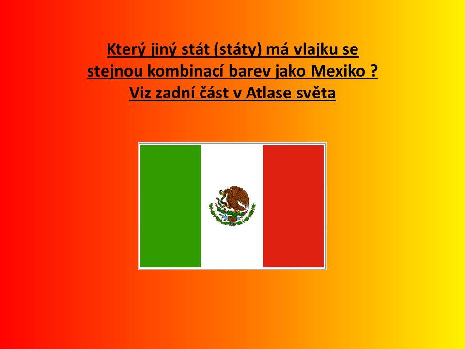 Který jiný stát (státy) má vlajku se stejnou kombinací barev jako Mexiko ? Viz zadní část v Atlase světa