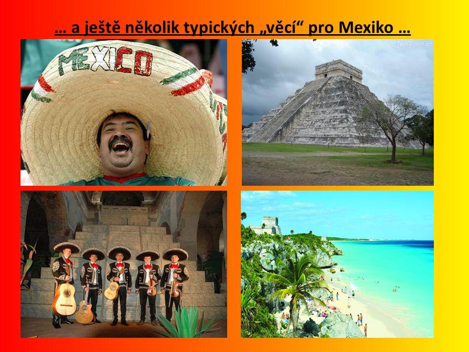 Zdroje : -Jednotlivé obrázky dostupné z odkazů : http://upload.wikimedia.org/wikipedia/commons/thumb/c/c9/Mexico_%28orthographic_projection%29.svg/55 0px-Mexico_%28orthographic_projection%29.svg.png http://upload.wikimedia.org/wikipedia/commons/4/48/Mexfromspace.PNG http://www.mapsofworld.com/images/world-countries-flags/mexico-flag.gif http://mexico-travel.com/images/mexicofan.jpg http://www.kaeligove.estranky.cz/img/original/3/mexiko-acapulco-chichiten-itza-13090.jpg http://img.mf.cz/196/3-OP-0406-08-mexiko-169x100.jpg -Text o Mexiku převzat z odkazu : http://cs.wikipedia.org/wiki/Mexiko