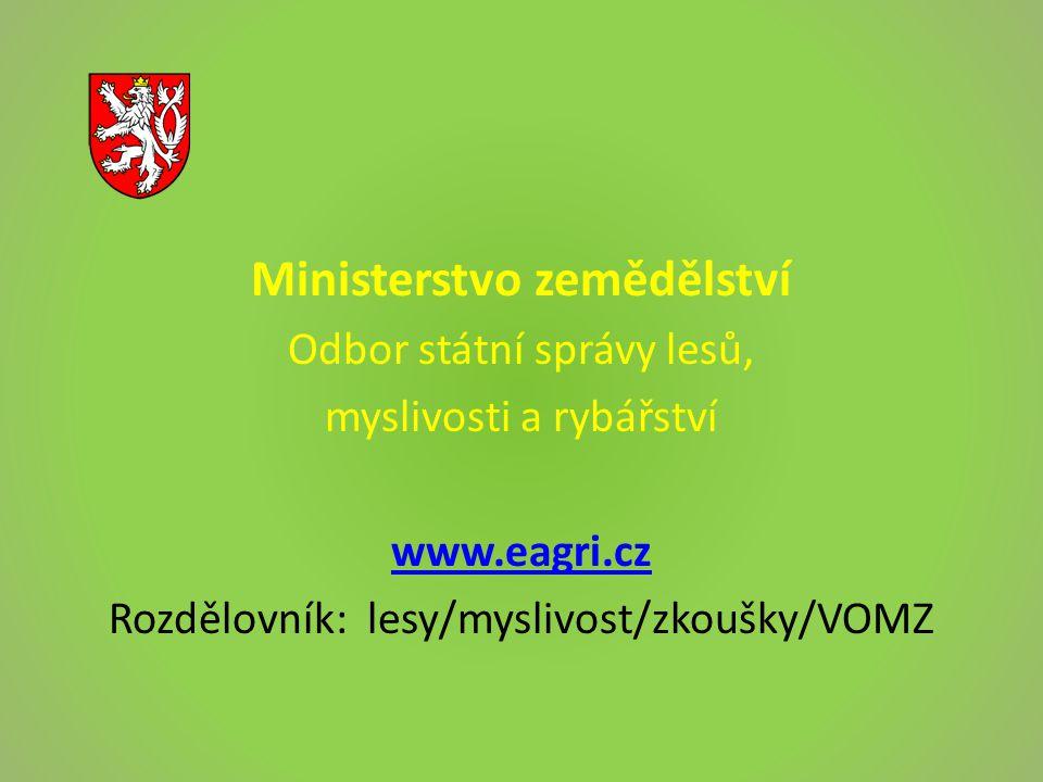 Ministerstvo zemědělství Odbor státní správy lesů, myslivosti a rybářství www.eagri.cz Rozdělovník: lesy/myslivost/zkoušky/VOMZ