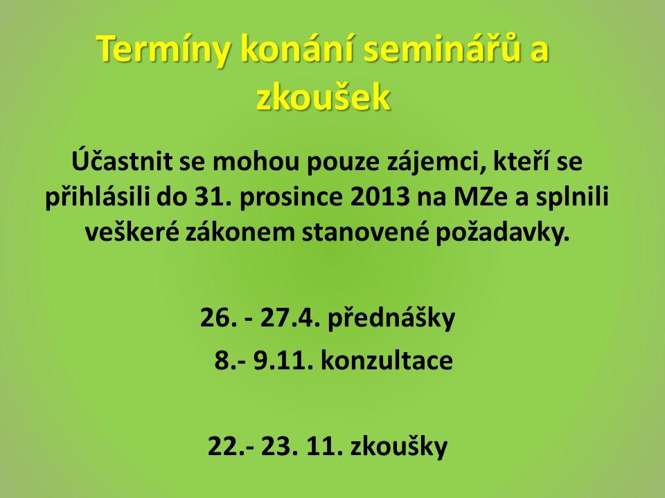 Termíny konání seminářů a zkoušek Účastnit se mohou pouze zájemci, kteří se přihlásili do 31. prosince 2013 na MZe a splnili veškeré zákonem stanovené