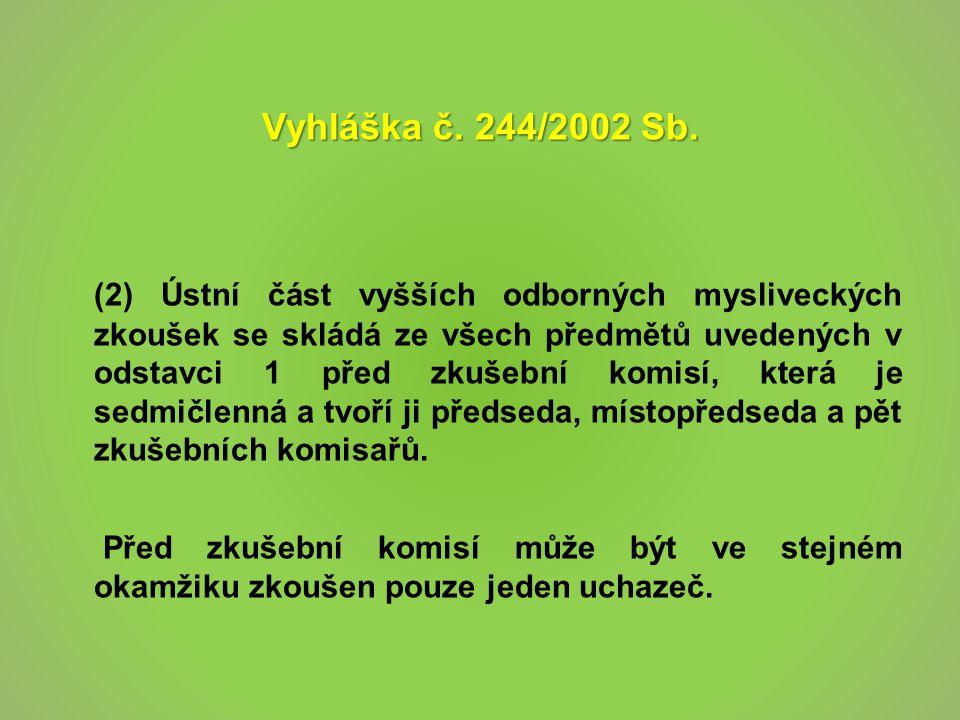 Vyhláška č. 244/2002 Sb. (2) Ústní část vyšších odborných mysliveckých zkoušek se skládá ze všech předmětů uvedených v odstavci 1 před zkušební komisí
