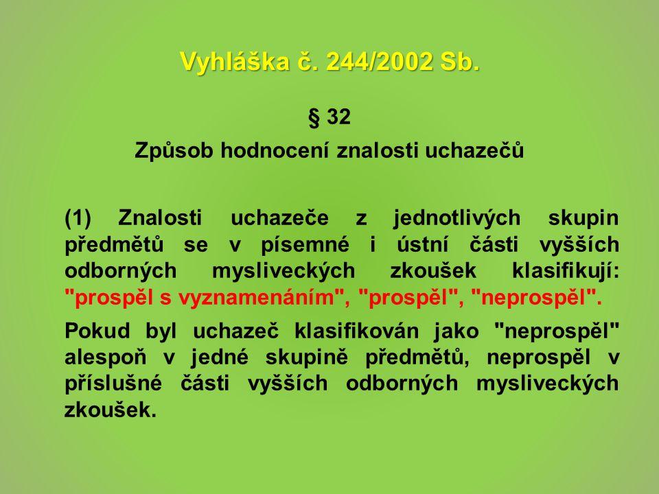 Vyhláška č. 244/2002 Sb. § 32 Způsob hodnocení znalosti uchazečů (1) Znalosti uchazeče z jednotlivých skupin předmětů se v písemné i ústní části vyšší