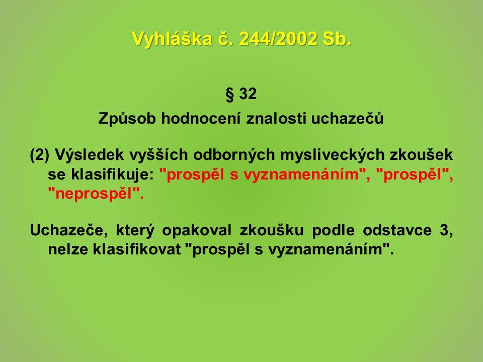 Vyhláška č. 244/2002 Sb. § 32 Způsob hodnocení znalosti uchazečů (2) Výsledek vyšších odborných mysliveckých zkoušek se klasifikuje: